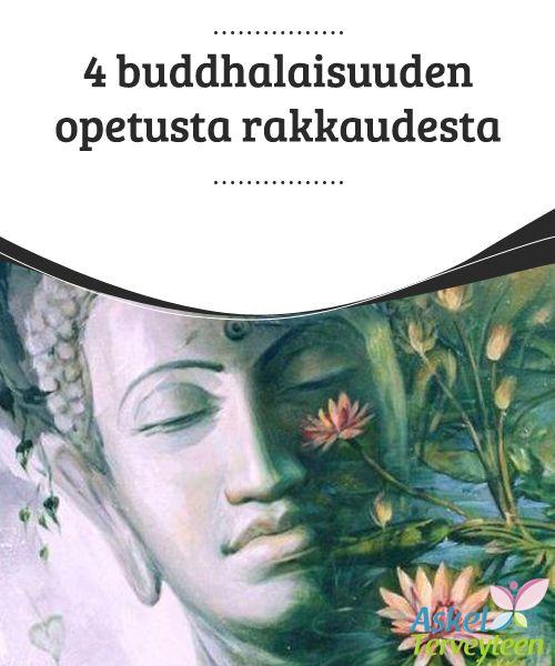 4 buddhalaisuuden opetusta rakkaudesta  Buddhalaisuus opettaa, että toista tulisi rakastaa henkisellä tasolla. Jos hyväksyt tämän osaksi sitä kuka olet, ja jos työskentelet muiden hyvinvoinnin ja vapauden eteen, tulet kasvamaan enemmän henkilönä.