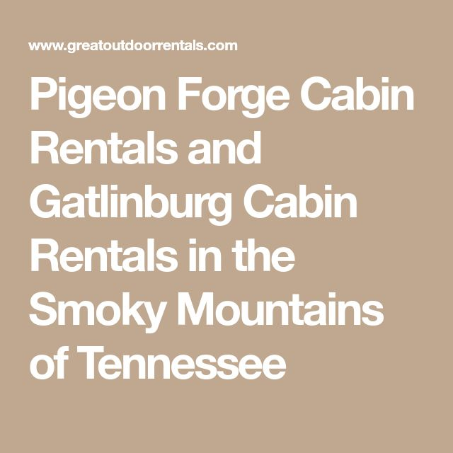 Pigeon Forge Cabin Rentals and Gatlinburg Cabin Rentals in the Smoky Mountains of Tennessee