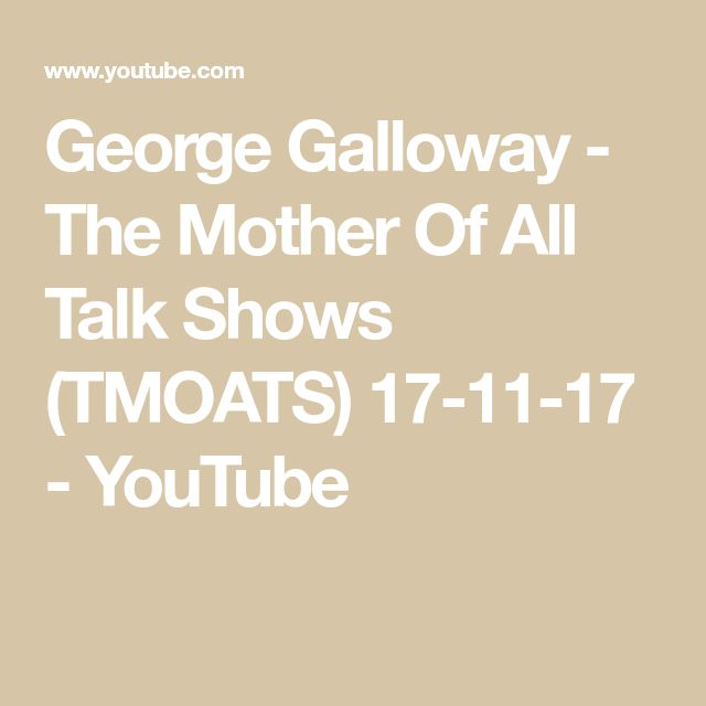 George Galloway - The Mother Of All Talk Shows (TMOATS) 17-11-17 - YouTube