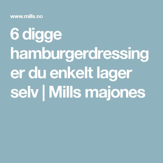 6 digge hamburgerdressinger du enkelt lager selv | Mills majones