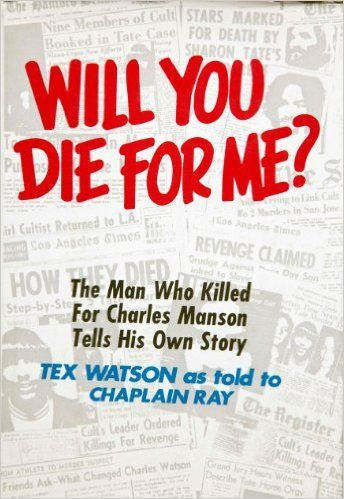 "Will You Die For Me? The Man Who Killed For Charles Manson Tells His Own Story: Charles ""Tex"" Watson, Chaplain Ray: 9780800709129: Amazon.com: Books"