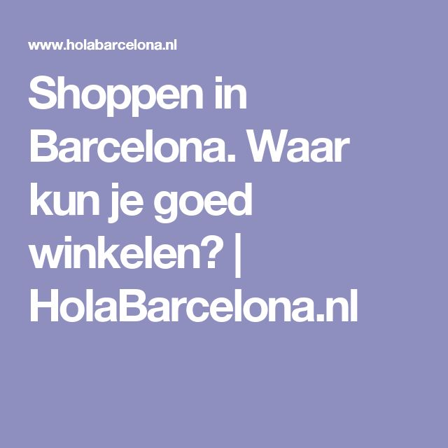 Shoppen in Barcelona. Waar kun je goed winkelen? | HolaBarcelona.nl