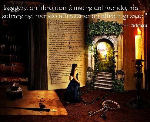 """""""Leggere un libro non è uscire dal mondo, ma entrare nel mondo attraverso un altro ingresso."""" -Fabrizio Caramagna http://ow.ly/RffGx"""