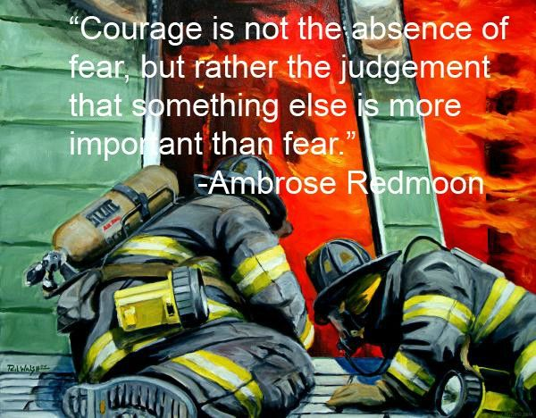 ~Ambrose RedmoonQuotes Wall, Firefighters, Fire Quotes, Courage, Greeting Cards, Modern Life, Life Saving, Inspiration Quotes, Beautiful Quotes