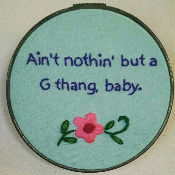 The English teacher in me cringes at this, but the snarky stitcher side of me is driving the bus today. I think it's important to combine the ancient art of hand embroidery with gangsta rap.