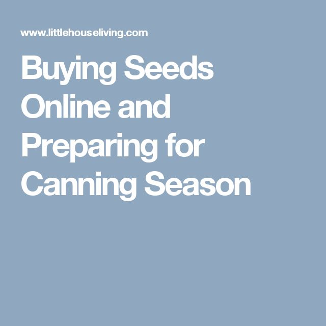 Buying Seeds Online and Preparing for Canning Season