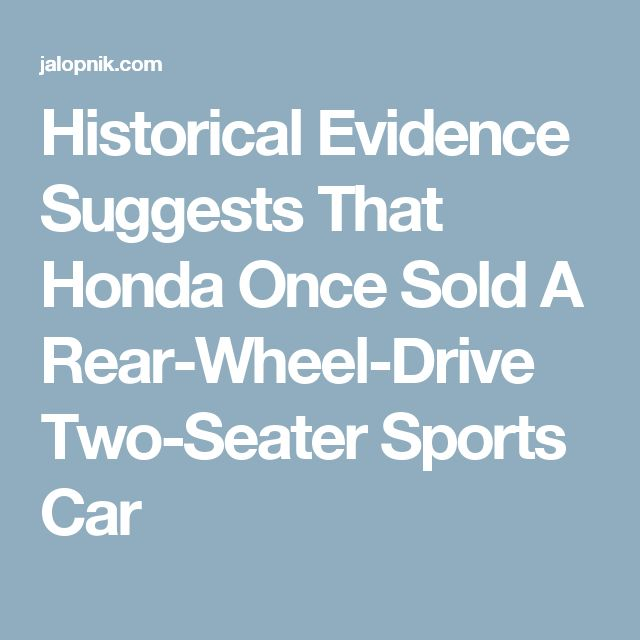 Historical Evidence SuggestsThat Honda Once Sold A Rear-Wheel-Drive Two-Seater Sports Car