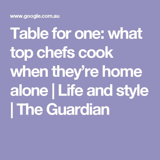 Table for one: what top chefs cook when they're home alone | Life and style | The Guardian