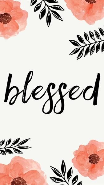 blessed.   FREE iPhone Wallpapers from Prone to Wander. Inspiring quotes, bible verses, and art for your phone!