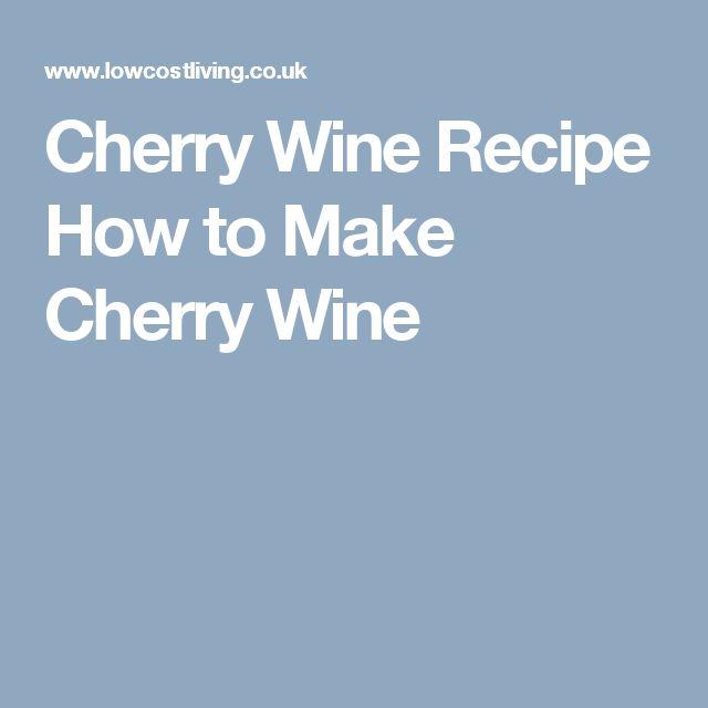 Cherry Wine Recipe How to Make Cherry Wine