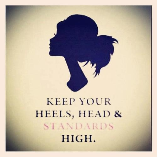 Be a lady. Be classy.Standards High, Inspiration, Aim High, Quotes, Chin Up, High Standards, Truths, Life Mottos, Heels