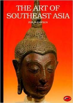 The Art of Southeast Asia: Cambodia, Vietnam, Thailand, Laos, Burma, Java, Bali by Philip S. Rawson