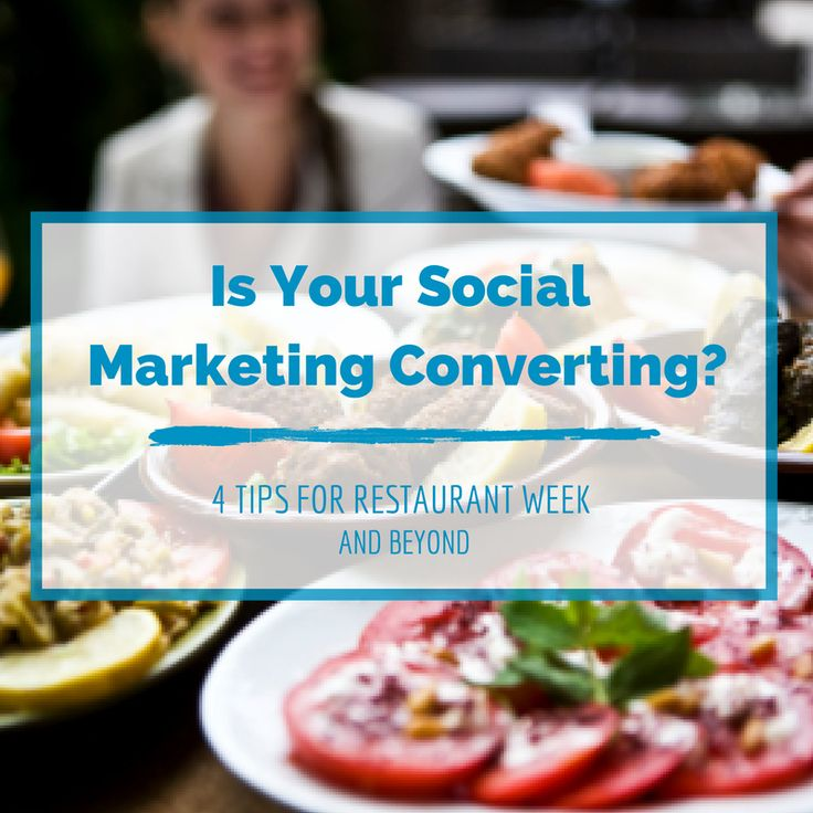 Is Your Social Marketing Converting? 4 Tips for Restaurant Week and Beyond | Restaurant Marketing