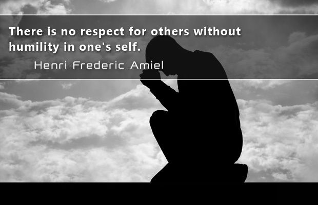 There is no respect for others without humility in one's self. - Henri Frederic Amiel Quotes