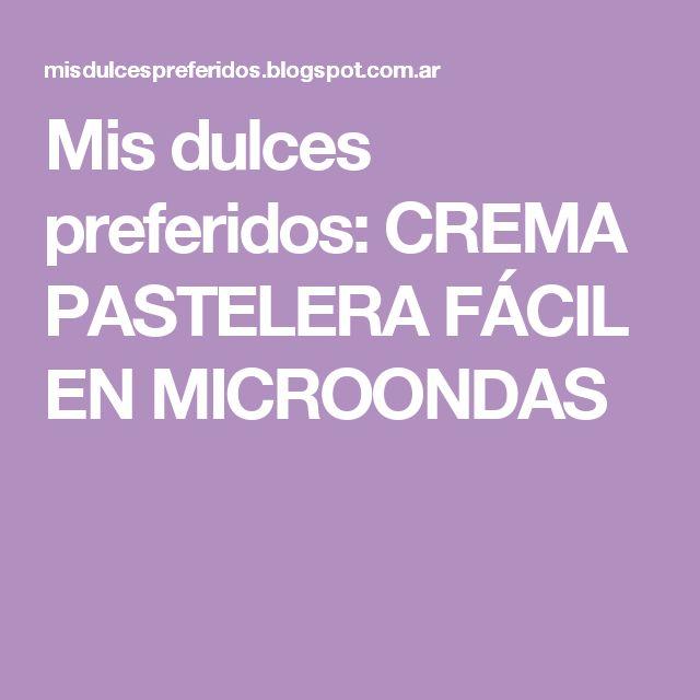 Mis dulces preferidos: CREMA PASTELERA FÁCIL EN MICROONDAS