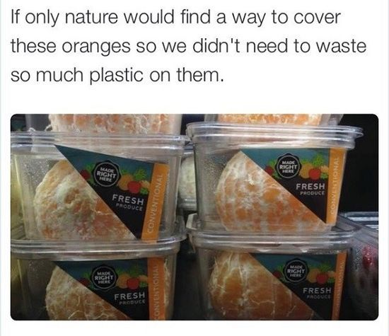If Only nature would find a way to cover oranges so we didn't need to waste so much plastic on them.