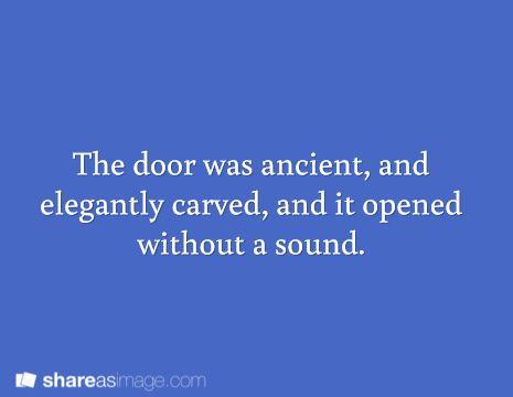 Prompt -- the door was ancient and elegantly carved and it opened without a sound