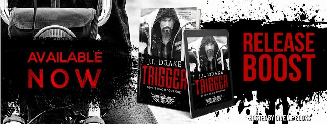 Release Boost / Giveaway - Trigger by J.L. Drake @jodildrake_j    Title: Trigger  Series: Devil's Reach #1Author: J.L. DrakePublisher: Limitless Publishing LLC   Genre: MC Romance  Release Date: May 16 2017  Blurb  I was raised by the Devil himself.  Formed into a man that was unreachable.  I went from the boy with bruises  to the man with a trigger.  Killing is the only thing the calms the itch.  The demons inside were a constant battle.  until she changed everything.  When you spend most…