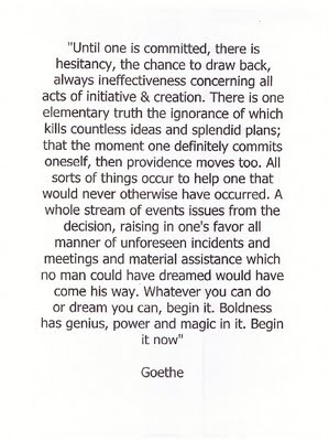 Begin it now. Goethe quote
