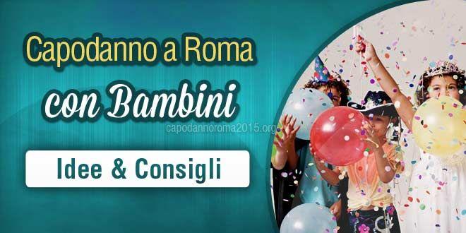 Tante idee e consigli utili per passare il Capodanno 2015 a Roma con i vostri bambini!