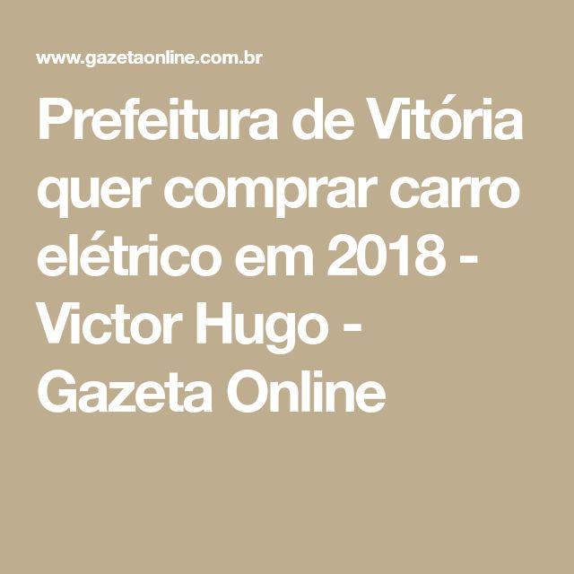 Prefeitura de Vitória quer comprar carro elétrico em 2018 - Victor Hugo - Gazeta Online