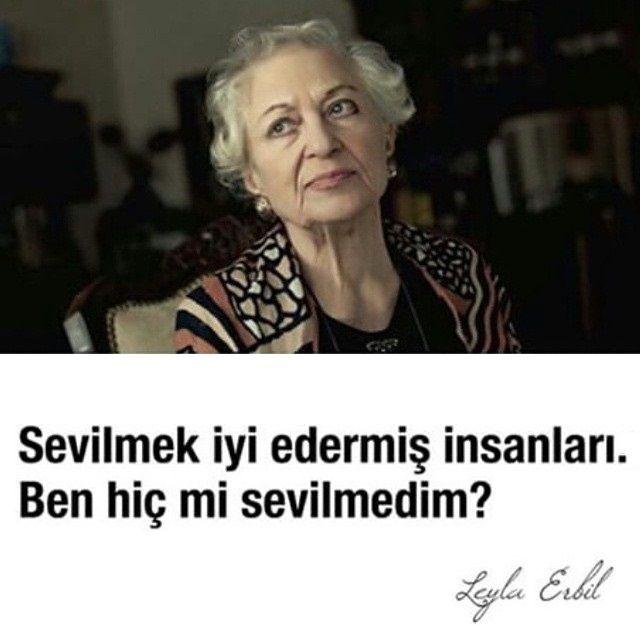 Sevilmek iyi edermiş insanları.  Ben hiç mi sevilmedim?   - Leyla Erbil  #sözler #anlamlısözler #güzelsözler #özlüsözler #alıntılar #alıntı