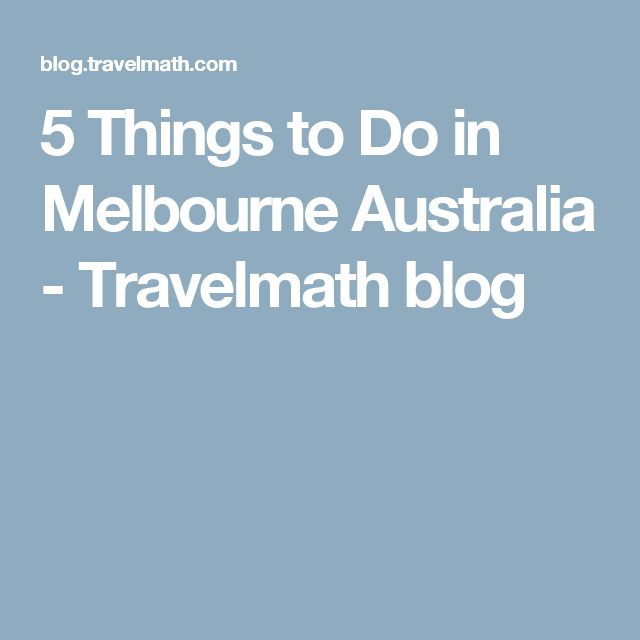 5 Things to Do in Melbourne Australia - Travelmath blog