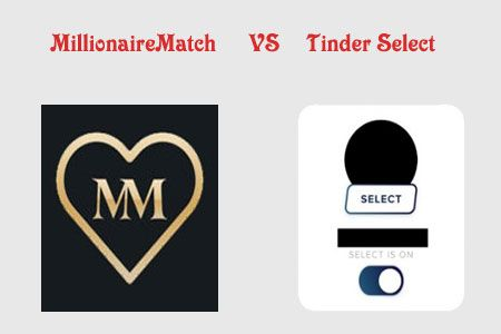 """Tinder Select"" VS ""MillionaireMatch"" on Millionaire Dating Area"