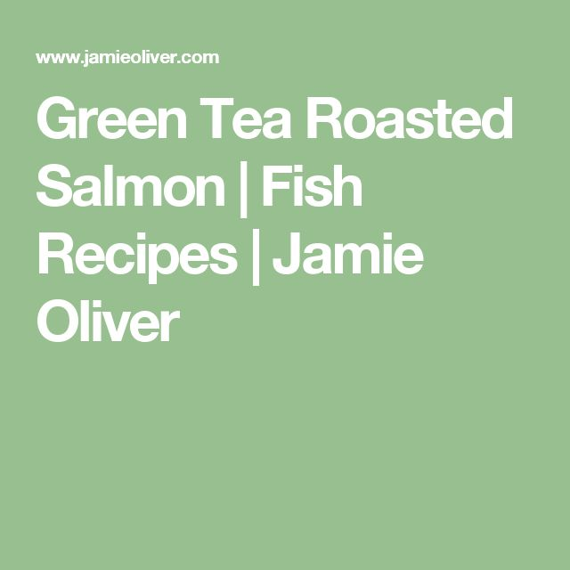 Green Tea Roasted Salmon | Fish Recipes | Jamie Oliver