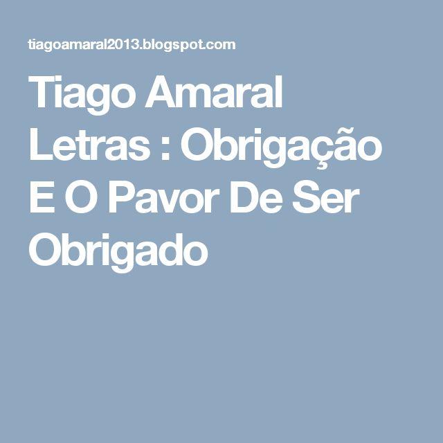 Tiago Amaral Letras : Obrigação E O Pavor De Ser Obrigado