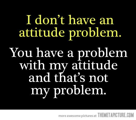 Funny Quotes And Sayings Attitude: Funny-attitude-problem-quote