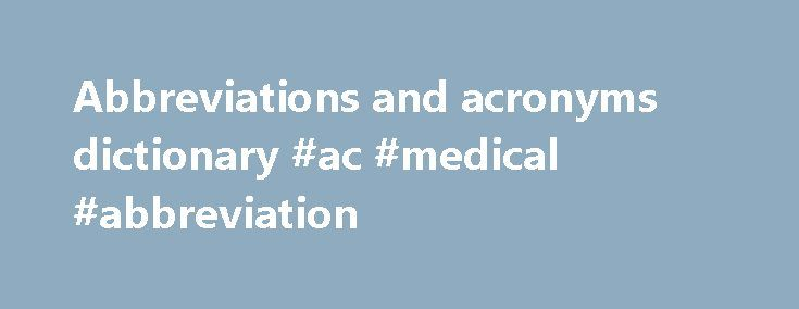 Abbreviations and acronyms dictionary #ac #medical #abbreviation http://namibia.remmont.com/abbreviations-and-acronyms-dictionary-ac-medical-abbreviation/  # Find out what any acronym, abbreviation, or initialism stands for With more than 1,000,000 human-edited definitions, Acronym Finder is the world's largest and most comprehensive dictionary of acronyms, abbreviations, and initialisms. Combined with the Acronym Attic. Acronym Finder contains more than 5 million acronyms and abbreviations…
