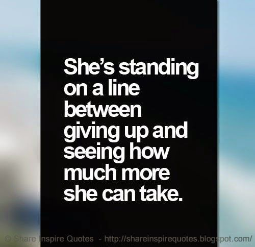 Giving Love Quotes: She Is Standing On A Line Between Giving Up And Seeing How