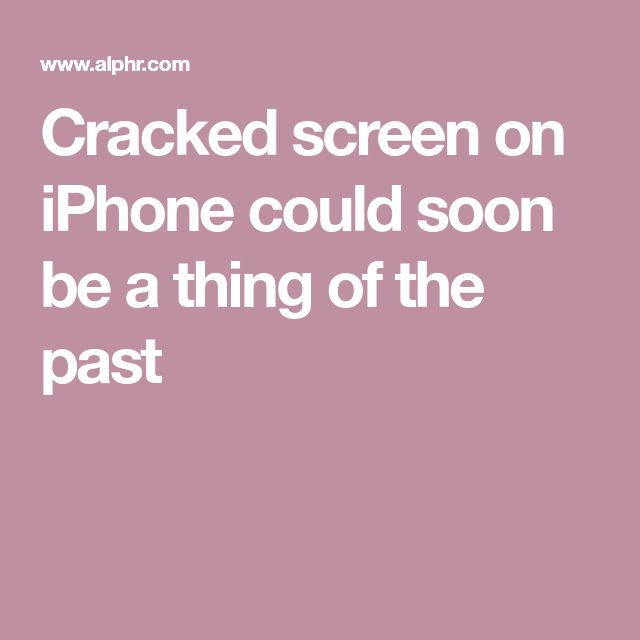 Cracked screen on iPhone could soon be a thing of the past