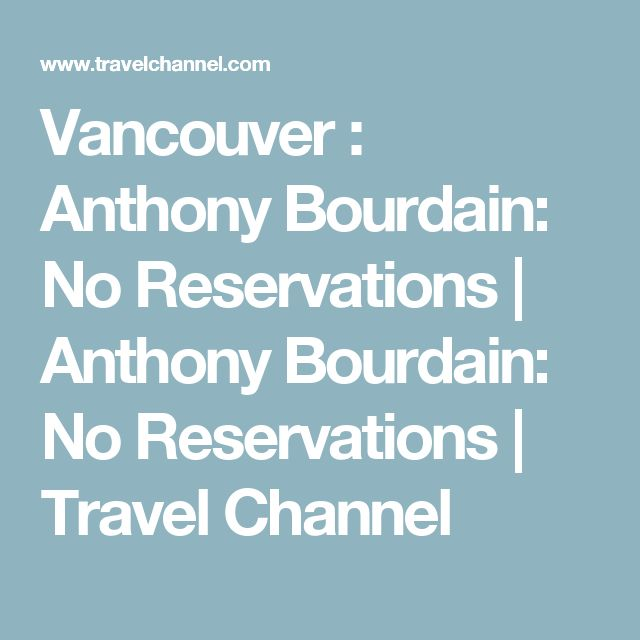 Vancouver : Anthony Bourdain: No Reservations | Anthony Bourdain: No Reservations | Travel Channel