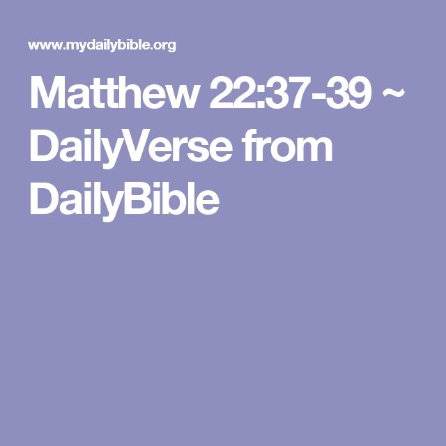 Matthew 22:37-39 ~ DailyVerse from DailyBible