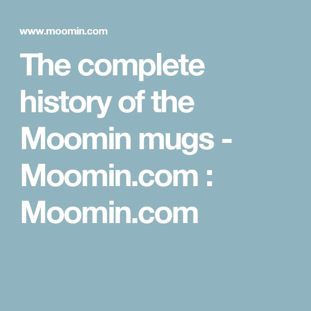 The complete history of the Moomin mugs - Moomin.com : Moomin.com