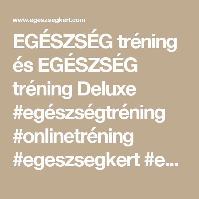 EGÉSZSÉG tréning és EGÉSZSÉG tréning Deluxe #egészségtréning #onlinetréning #egeszsegkert #egészségkert #keresztenyagnes