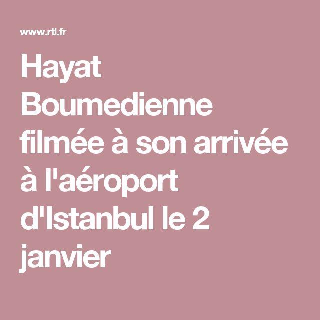 Hayat Boumedienne filmée à son arrivée à l'aéroport d'Istanbul le 2 janvier
