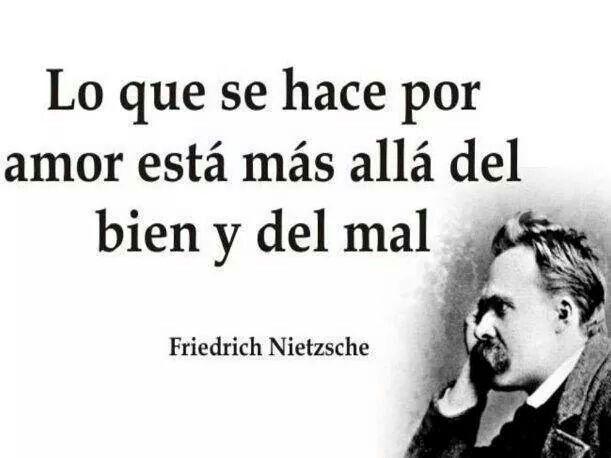 Lo que se hace por amor está más allá del bien y del mal. Friedrich Nietzsche. #Spanish quotes #Quotes in Spanish #Spanish phrases #Frases #Citas
