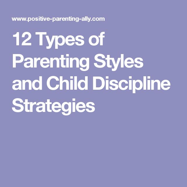 12 Types of Parenting Styles and Child Discipline Strategies
