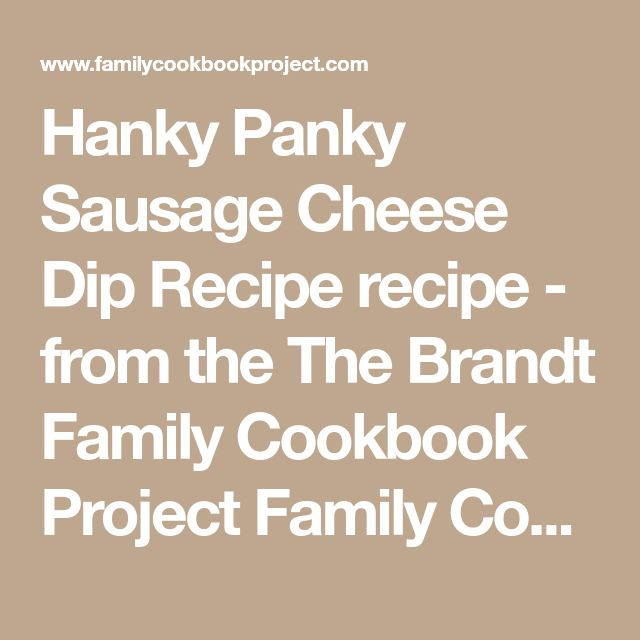 Hanky Panky Sausage Cheese Dip Recipe recipe - from the The Brandt Family Cookbook Project Family Cookbook