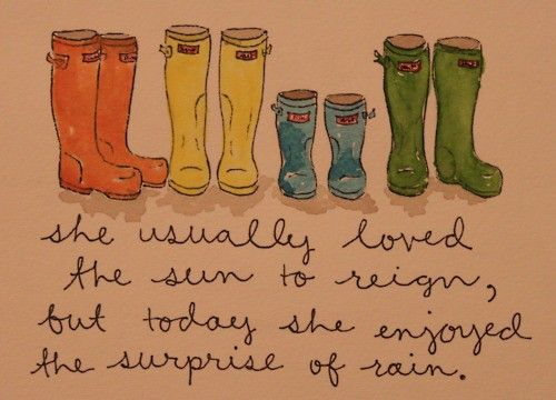 she usually loved the sun to reign, but today she enjoyed the surprise of rain.: Rainboots, Hunters, Rain Boots, Quotes, Things, Surprise, Rainy Days, Rain Rain