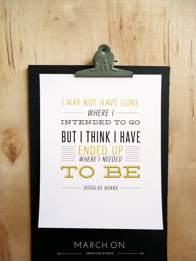 "Typography Graphic Design Print - 8x10 - ""I may not have gone where I intended to go..."" - Douglas Adams Life Journey Quote. $15.00, via Etsy."