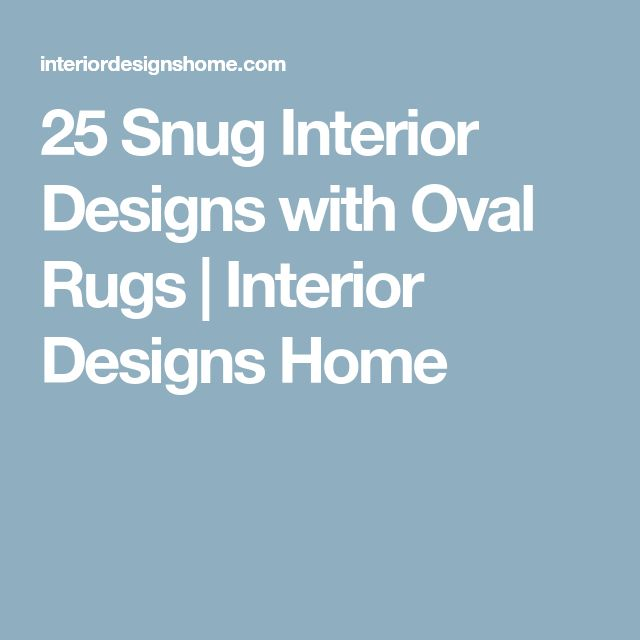 25 Snug Interior Designs with Oval Rugs | Interior Designs Home