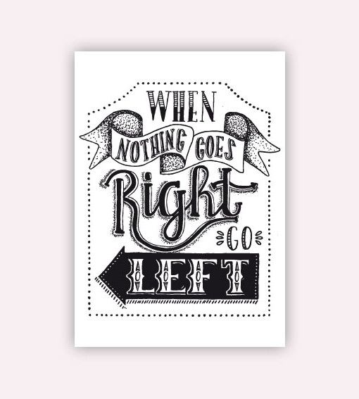 When nothing goes left, go right. #postcard #handlettering #quote