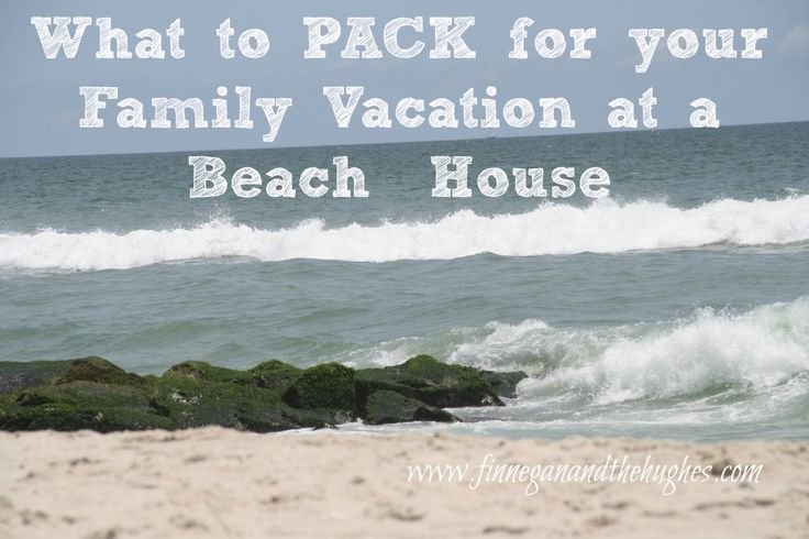 What to pack for your family vacation at a beach house
