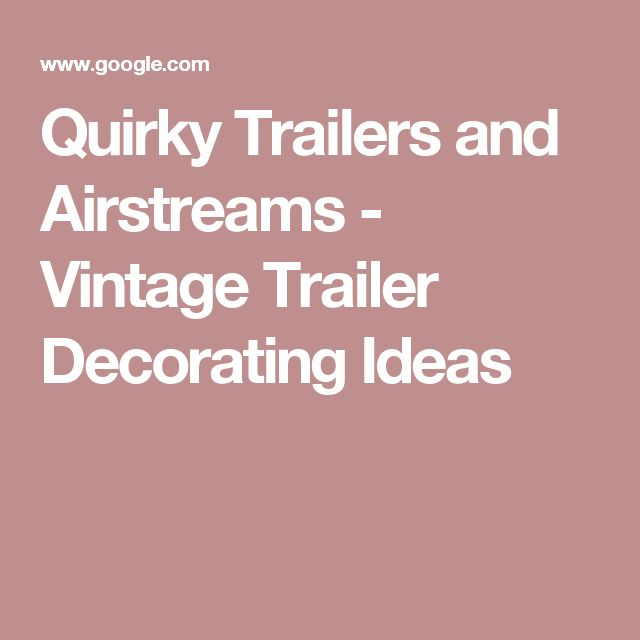 Quirky Trailers and Airstreams - Vintage Trailer Decorating Ideas