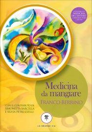 """Medicina da Mangiare - Franco Berrino - Libro - Contiene CD """"medicina del Sentire"""" di Emiliano Toso a 432Hz - Acquistalo online, consegna in 24 ore!."""