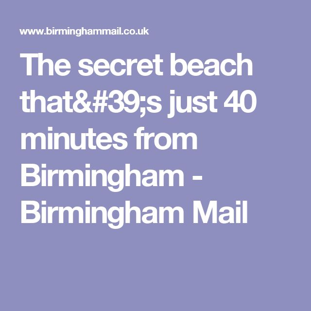 The secret beach that's just 40 minutes from Birmingham - Birmingham Mail